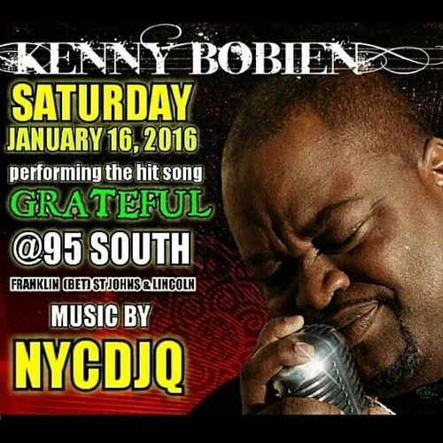 HEY FAMILY, SAVE THE DATE!!!!  SATURDAY JANUARY 16TH ITS ON!!!  KENNY BOBIEN LIVE AT 95 SOUTH  MUSIC FUELED BY NYC DJQ!!!!   ****ADDITIONAL DETAILS COMING SOON****