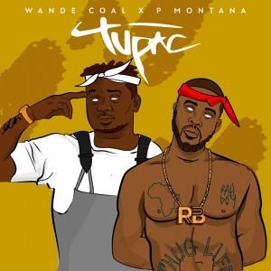 FRESH MUSIC : Wande Coal x DJ P Montana – Tupac