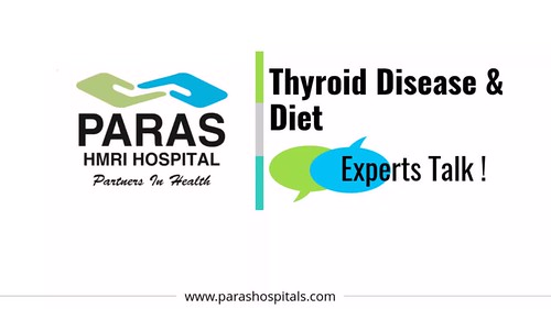 Thyroid Disease & Diet - Dr Sanjay Mishra, Paras Hospital Patna - International Women's Health Day