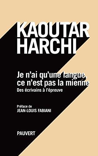 Je n'ai qu'une langue, ce n'est pas la mienne : des écrivains à l'épreuve / Kaoutar Harchi