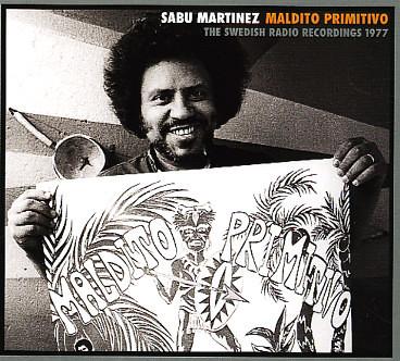 Sabu Martinez / Maldito Primitivo -- The Swedish Radio Recordings 1977