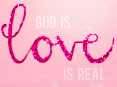 GOD IS LOVE. LOVE IS REAL.