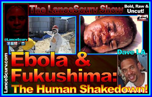 Ebola & Fukushima: The Human Shakedown! - The LanceScurv Show
