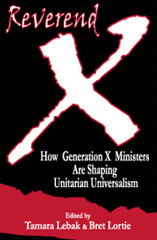 Reverend X: How Generation X Ministers are Shaping Unitarian Universalism -- Click to purchase from Jenkin Lloyd Jones Press
