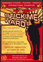 Stick Me Hard! International Exhibition Brussels 2008 - Call for artists - (musma gallery) Tags: street original brussels streetart art october sticker gallery expo belgium handmade hard bruxelles galerie exhibition international posters stick 2008 octobre autocollant pochoir rtt musma stencyls