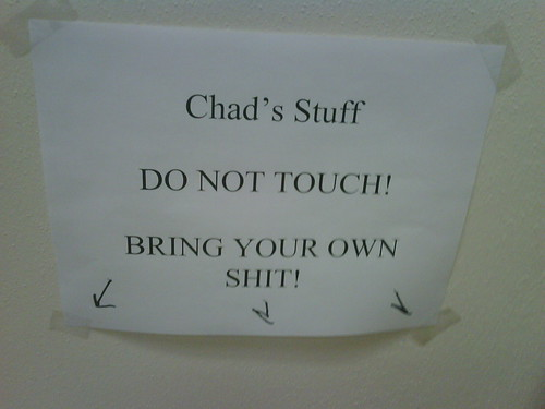 Chad's Stuff DO NOT TOUCH! BRING YOUR OWN SHIT!