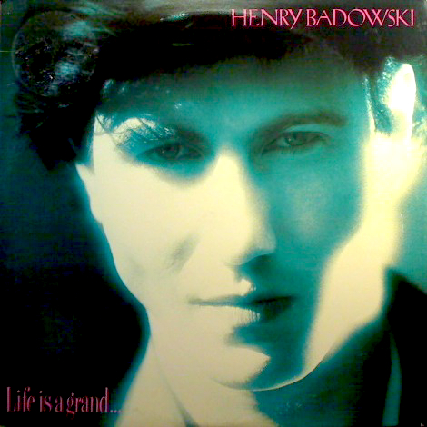 Henry Badowski: Life Is A Grand...