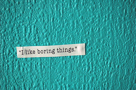 i like boring things. by Tukru Loves You