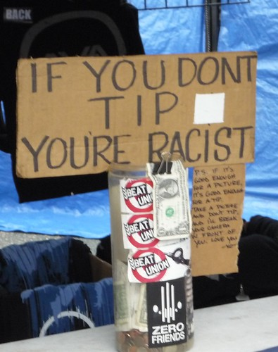 IF YOU DON'T TIP YOU'RE RACIST P.S. If it's good enough for a picture it's good enough for a tip. Take a picture and don't tip and I'll break your camera in front of you. Love you. -XO-
