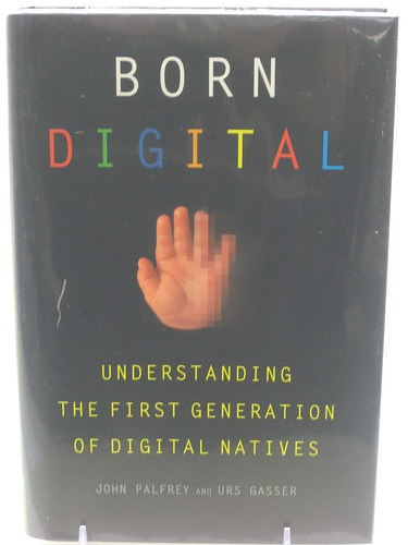 Born Digital: Understanding the First Generation of Digital Natives by lwtclearningcommons.