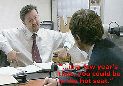 ...In a Few Year's Time, You Could Be in the Hot Seat. (blakemayday984) Tags: david office quote bbc brent advice ricky theoffice rickygervais gervais davidbrent