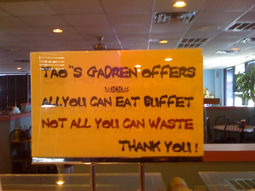 Tao''s Gadren [sic] offers all you can buffet not all you can waste. Thank you!