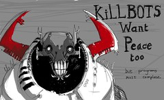 Cartoon of scary looking robot saying Killbots want peace