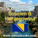 20ter mediterraner Kochevent - BOSNIEN UND HERZEGOWINA - tobias kocht! - 10.05.2011-10.06.2011