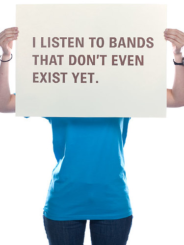 I listen to the bands that even do not exist yet