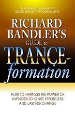 Richard Bandler's Guide to Trance-Formations