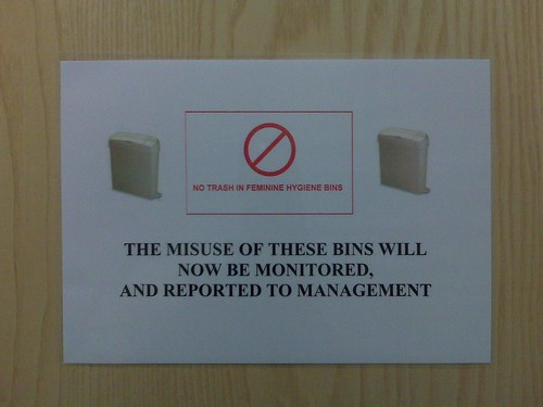 No trash in feminine hygiene bins. The misuse of these bins will now be monitored, and reported to management.