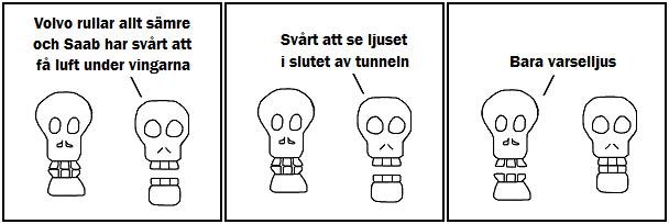Volvo rullar allt sämre och Saab har svårt att få luft under vingarna; Svårt att se ljuset i slutet av tunneln; Bara varselljus