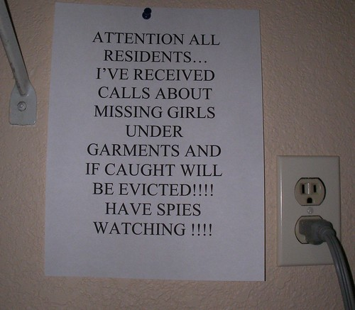 ATTENTION ALL RESIDENTS...I'VE RECEIVED CALLS ABOUT MISSING GIRLS UNDER GARMENTS AND IF CAUGHT WILL BE EVICTED!!!! HAVE SPIES WATCHING!!!!