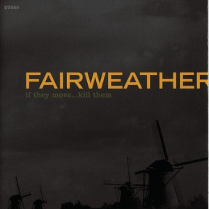 Fairweather - If They Move...Kill Them
