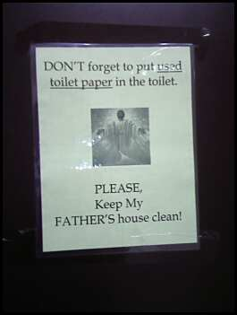 Don't forget to put used toilet paper in the toilet. Please, keep my Father's house clean!