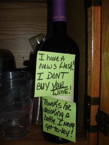I have a news flash! I don't buy your wine! Thanks for drinking a bottle I never got to try!