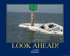 d look ahead 2 (dmixo6) Tags: ocean funny motivator accidents planning irony boating despair motivation parody demotivator demotivation dugg dmixo6