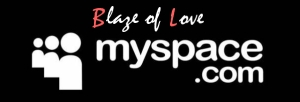 Follow Blaze of Love on MySpace!