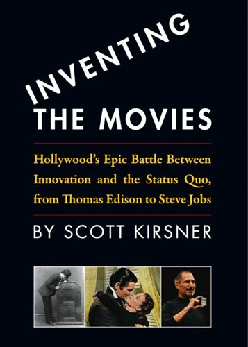 Hollywood's Epic Battle Between Innovation and the Status Quo, from Thomas Edison to Steve Jobs