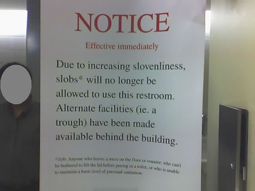 Due to increasing slovenliness, slobs will no longer be allowed to use this restroom.