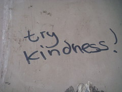 try kindness!