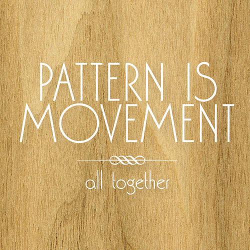 Pattern Is Movement: All Together