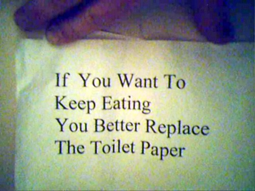 If You Want To Keep Eating You Better Replace The Toilet Paper