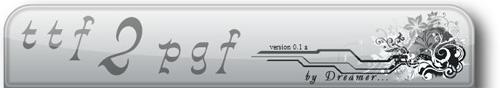 TTF2PGF v.0.1a by Dreamer...