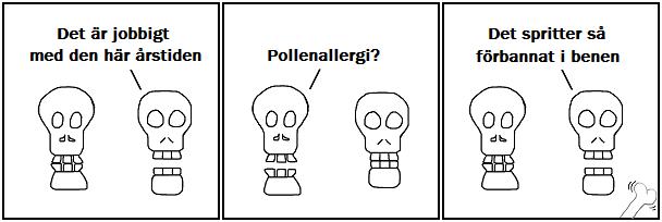 Det är jobbigt med den här årstiden; Pollenallergi?; Det spritter så förbannat i benen