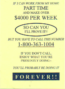 If I can work from my home part time and make over $400 per week so can you I'll prove it! If you don't call, enjoy what you're presently doing. You'll probably be doing it FOREVER!!