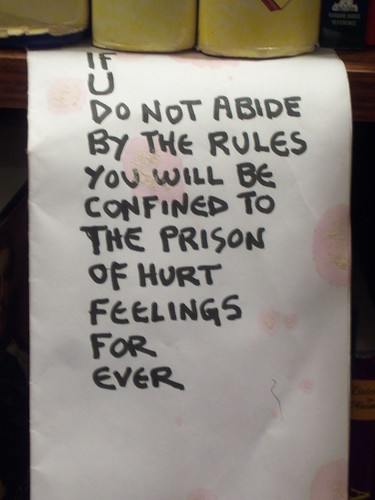 If u do not abide by the rules you will be confined to the prison of hurt feelings for ever