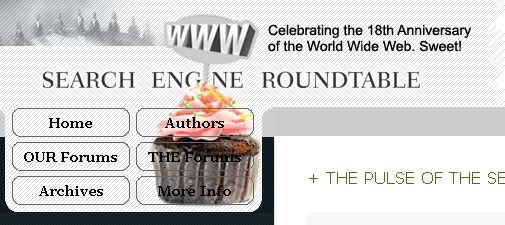 Search Engine Roundtable Celebrates WWW's 18th Birthday