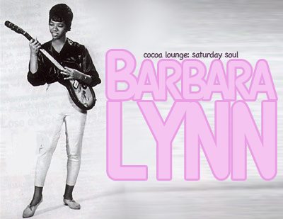 "Saturday Soul: Barbara Lynn, ""You'll Miss a Good Thing"""