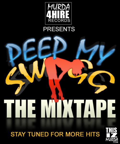 PEEP MY SWAGG THE MIXTAPE by Murda 4 Hire Records