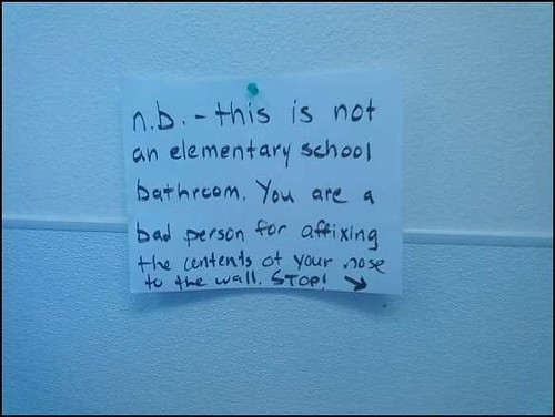 n.b. - this is not an elementary school bathroom. You are a bad person for affixing the contents of your nose on the wall. Stop!
