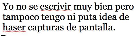 Típica captura de pantalla de Word con el texto Yo no se escrivir muy bien pero tampoco tengo ni puta idea de hacer capturas de pantalla, sin haber desactivado primero la alerta de errores ortográficos