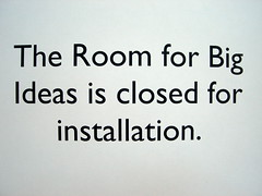 The Room for Big Ideas is closed for installation.