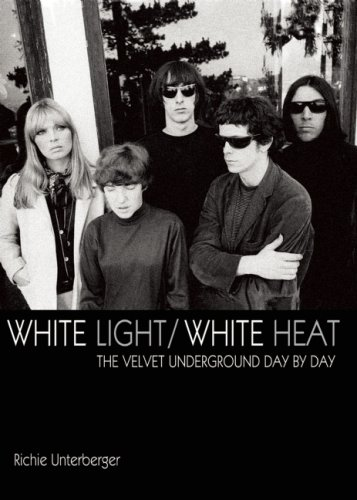 WHITE LIGHT/WHITE HEAT: THE VELVET UNDERGROUND DAY BY DAY BY RICHIE UNTERBERGER JAWBONE PRESS