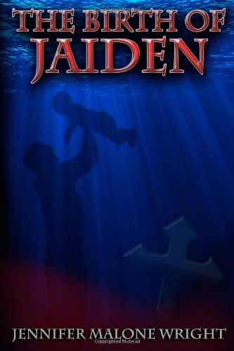 April 1st 2011 by Jennichad Books        The Birth of Jaiden by Jennifer Malone Wright