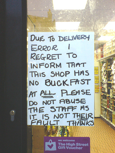 Do to delivery error I regret to inform that this shop has no Buckfast at ALL please do not abuse the staff as it is not their fault. Thanks