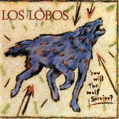 Los Lobos - How Will The Wolf Survive? (1984)