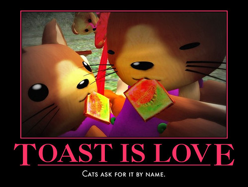 Toast Is Love: Cats ask for it by name.
