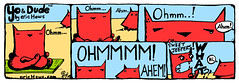 """Ohmm..."" - a Yo & Dude comic by eric Hews  2008 (eric Hews) Tags: hello life dog cats white black cute dogs yoga illustration cat puppy observation fun photo puppies kitten funny eric pix comic all image lotus sweet nirvana drawing web yo humor cartoon emo picture kitty free kittens pic humour dude what hi comicstrip mean conversation thats gif haha jpg meditation toon simple jpeg cartoons interruption position ohm bandes frivolous ahem bipolar blague dessiner transcendental hews ohmm jeeper erichewscom yoanddude 2008erichews yodude ennuizle"