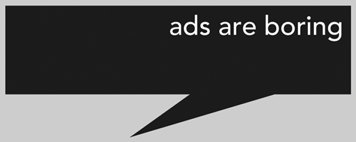 ADS ARE BORING